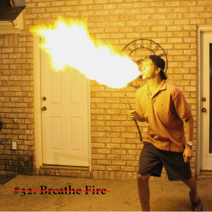 #32 Breathe Fire